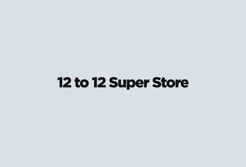 12 to 12 Super Store
